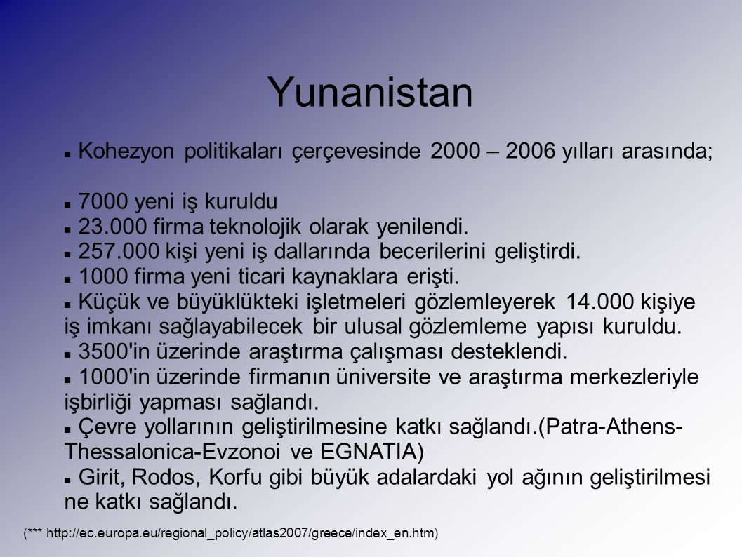 Yunanistan Kohezyon politikaları çerçevesinde 2000 – 2006 yılları arasında; 7000 yeni iş kuruldu. 23.000 firma teknolojik olarak yenilendi.