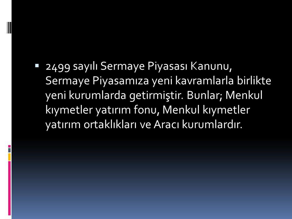 2499 sayılı Sermaye Piyasası Kanunu, Sermaye Piyasamıza yeni kavramlarla birlikte yeni kurumlarda getirmiştir.