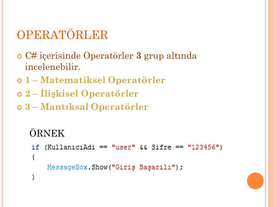OPERATÖRLER C# içerisinde Operatörler 3 grup altında incelenebilir.