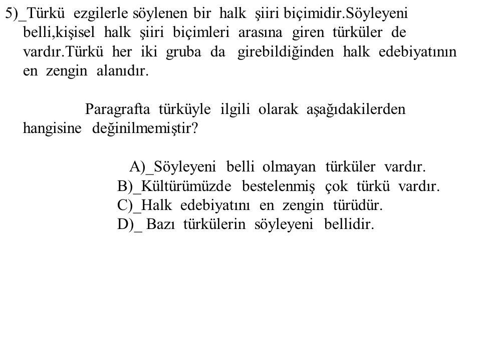 5)_Türkü ezgilerle söylenen bir halk şiiri biçimidir