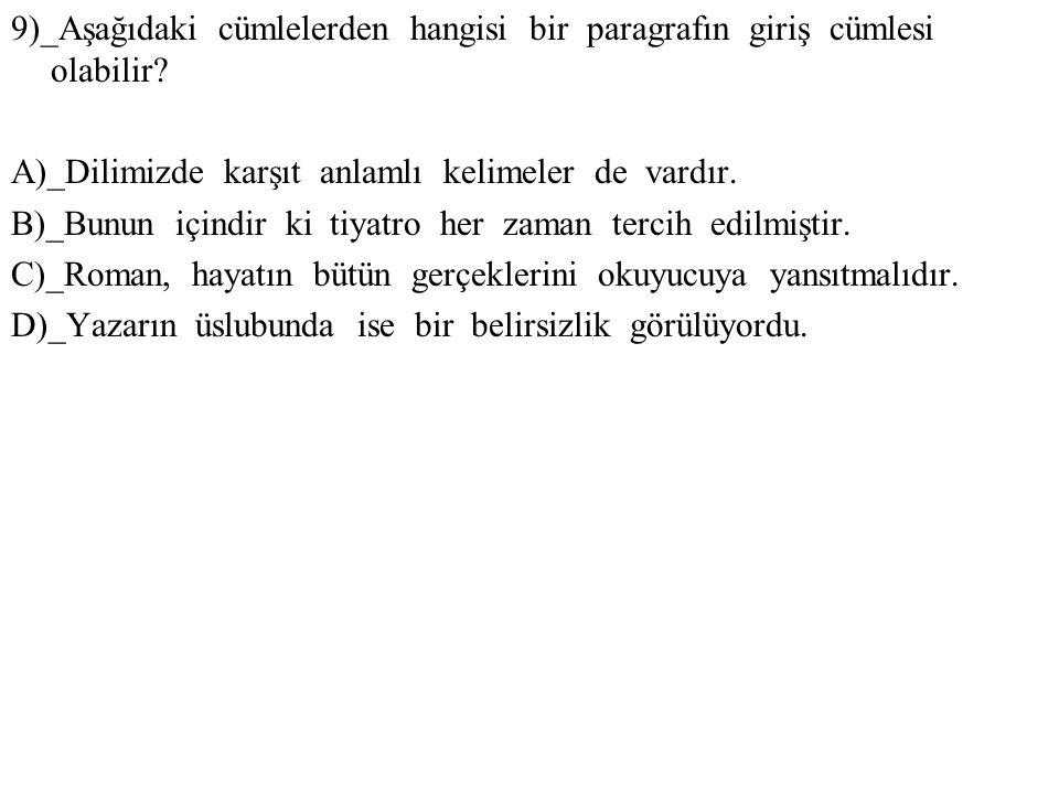 9)_Aşağıdaki cümlelerden hangisi bir paragrafın giriş cümlesi olabilir