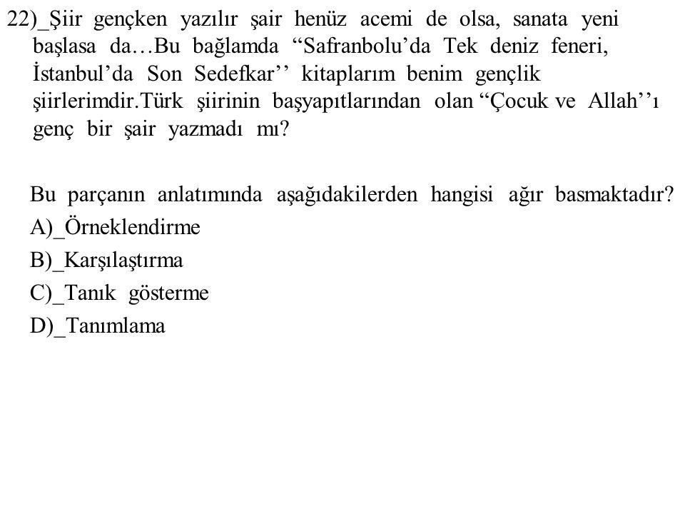 22)_Şiir gençken yazılır şair henüz acemi de olsa, sanata yeni başlasa da…Bu bağlamda Safranbolu'da Tek deniz feneri, İstanbul'da Son Sedefkar'' kitaplarım benim gençlik şiirlerimdir.Türk şiirinin başyapıtlarından olan Çocuk ve Allah''ı genç bir şair yazmadı mı