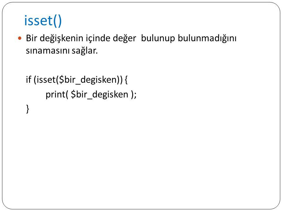 isset() Bir değişkenin içinde değer bulunup bulunmadığını sınamasını sağlar. if (isset($bir_degisken)) {