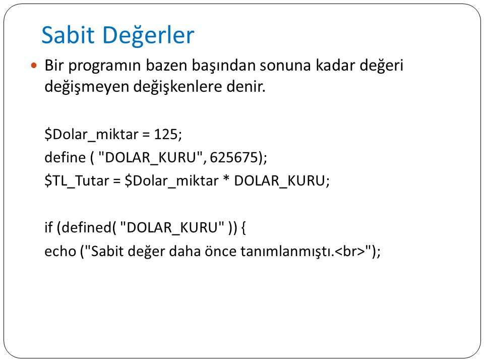 Sabit Değerler Bir programın bazen başından sonuna kadar değeri değişmeyen değişkenlere denir. $Dolar_miktar = 125;