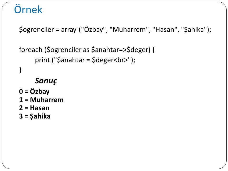 Örnek $ogrenciler = array ( Özbay , Muharrem , Hasan , Şahika );