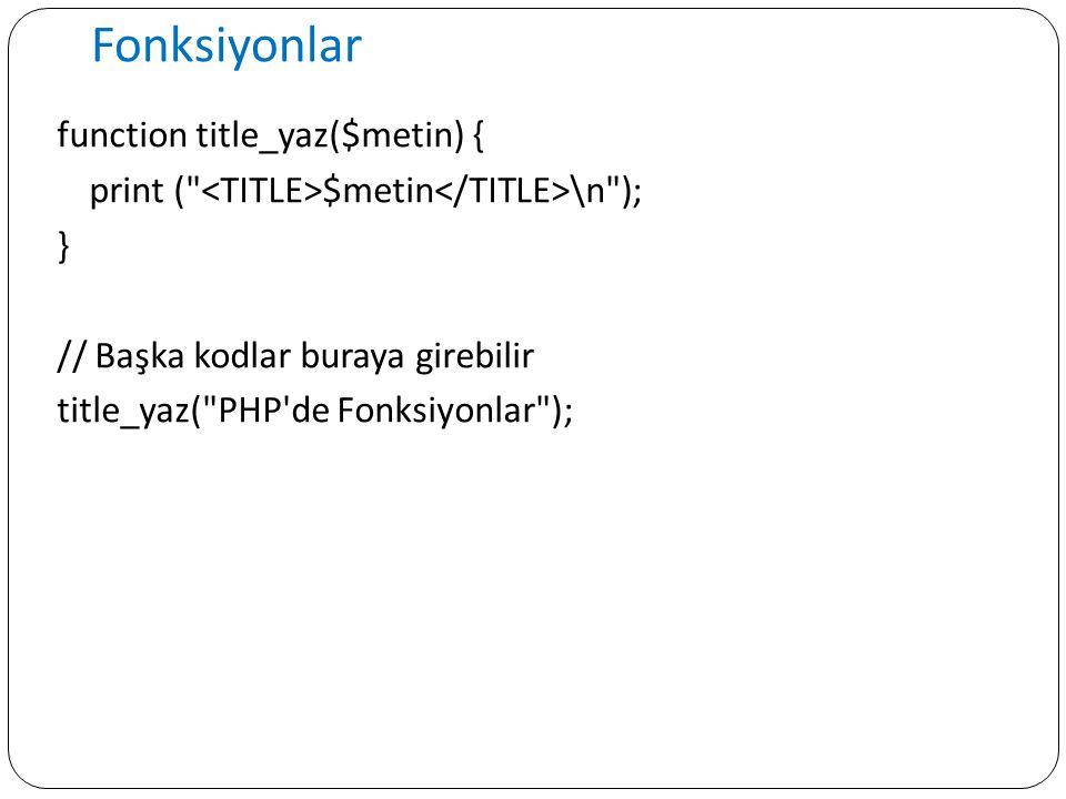 Fonksiyonlar function title_yaz($metin) { print ( <TITLE>$metin</TITLE>\n ); } // Başka kodlar buraya girebilir title_yaz( PHP de Fonksiyonlar );