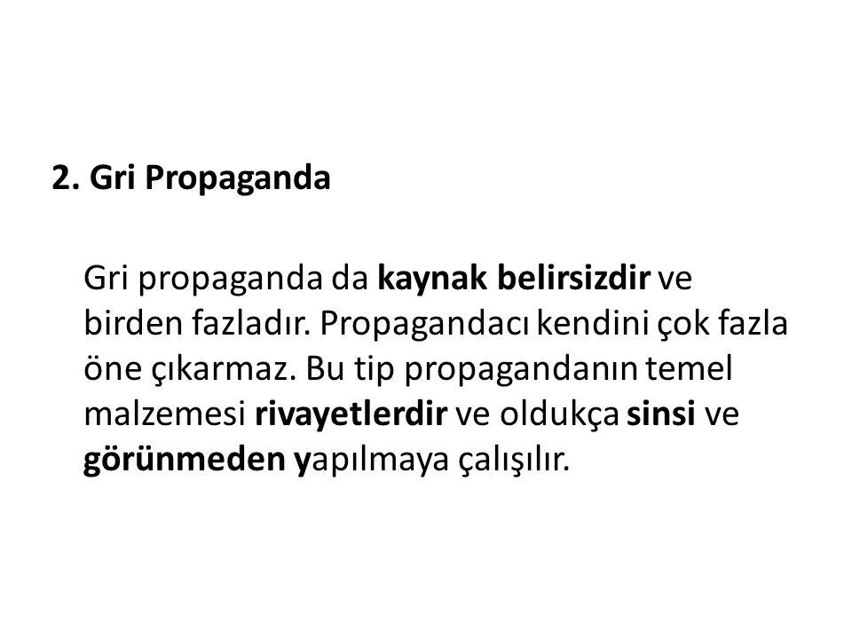 2. Gri Propaganda Gri propaganda da kaynak belirsizdir ve birden fazladır.