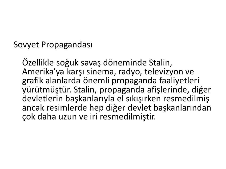 Sovyet Propagandası Özellikle soğuk savaş döneminde Stalin, Amerika'ya karşı sinema, radyo, televizyon ve grafik alanlarda önemli propaganda faaliyetleri yürütmüştür.