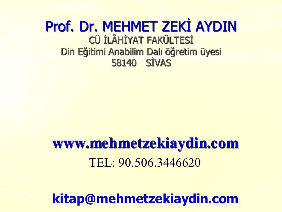 Prof. Dr. MEHMET ZEKİ AYDIN CÜ İLÂHİYAT FAKÜLTESİ Din Eğitimi Anabilim Dalı öğretim üyesi 58140 SİVAS