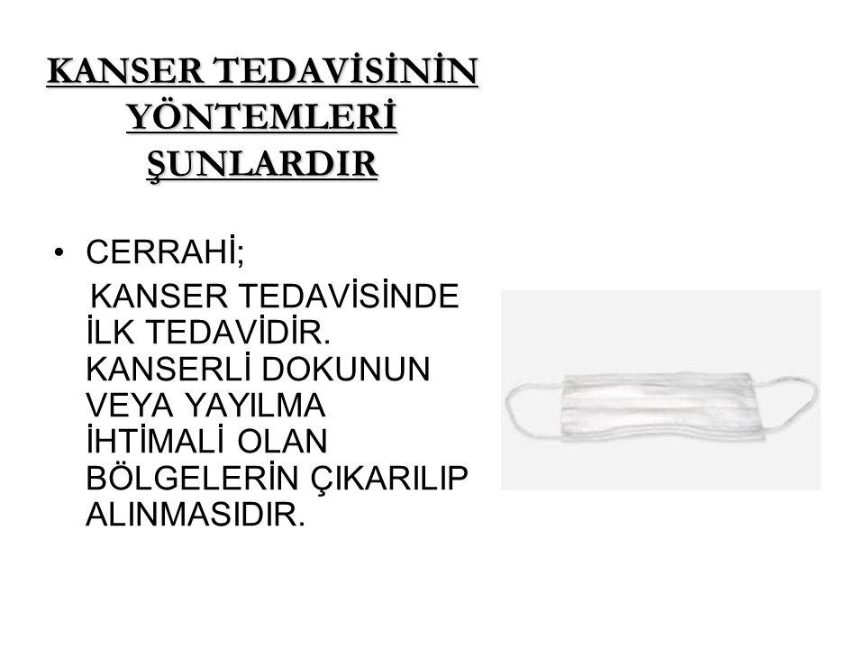 KANSER TEDAVİSİNİN YÖNTEMLERİ ŞUNLARDIR