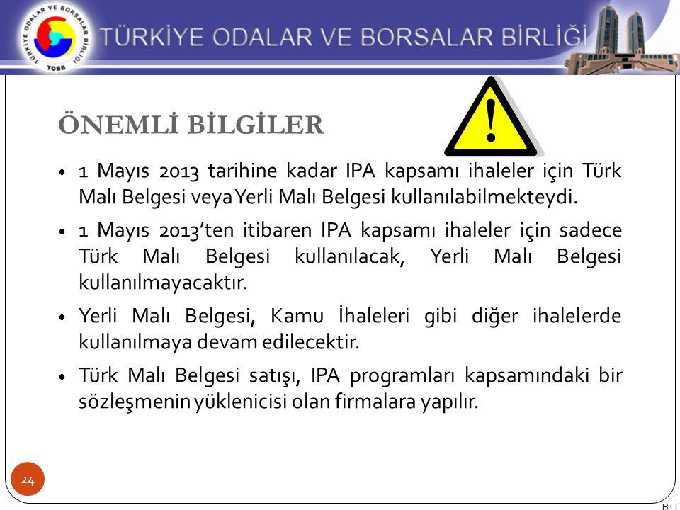 ÖNEMLİ BİLGİLER 1 Mayıs 2013 tarihine kadar IPA kapsamı ihaleler için Türk Malı Belgesi veya Yerli Malı Belgesi kullanılabilmekteydi.