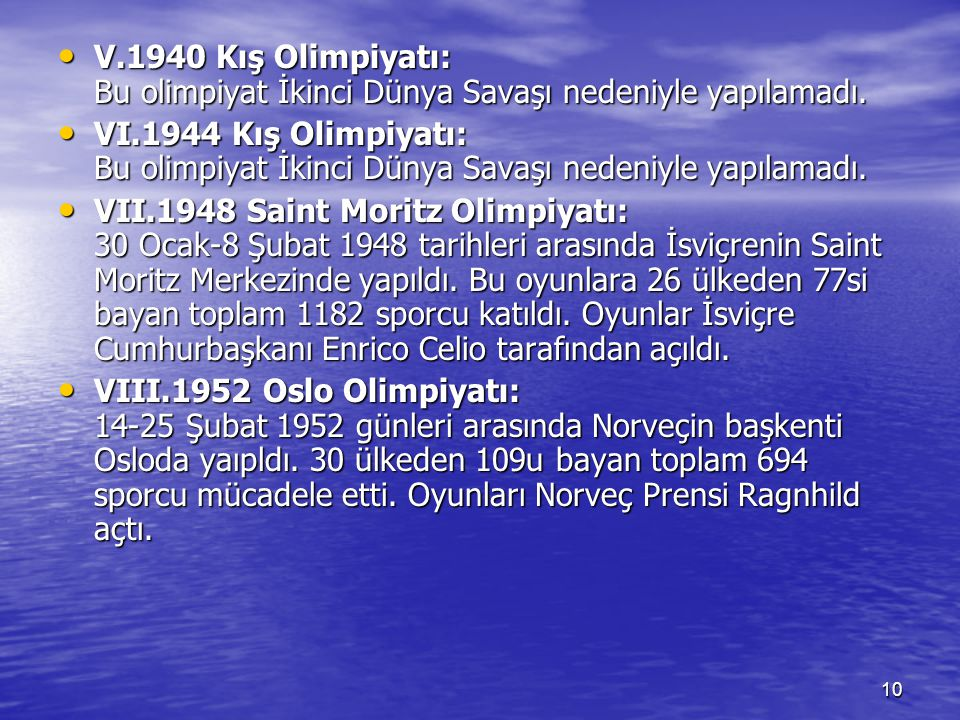 V.1940 Kış Olimpiyatı: Bu olimpiyat İkinci Dünya Savaşı nedeniyle yapılamadı.