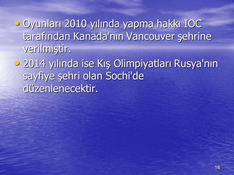 Oyunları 2010 yılında yapma hakkı IOC tarafından Kanada nın Vancouver şehrine verilmiştir.