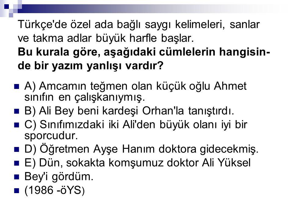 Türkçe de özel ada bağlı saygı kelimeleri, sanlar ve takma adlar büyük harfle başlar. Bu kurala göre, aşağıdaki cümlelerin hangisin- de bir yazım yanlışı vardır