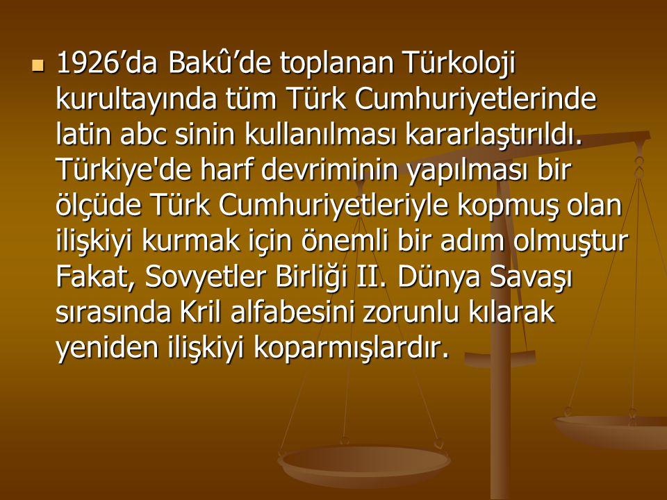 1926'da Bakû'de toplanan Türkoloji kurultayında tüm Türk Cumhuriyetlerinde latin abc sinin kullanılması kararlaştırıldı.