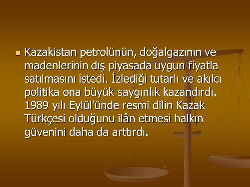 Kazakistan petrolünün, doğalgazının ve madenlerinin dış piyasada uygun fiyatla satılmasını istedi.