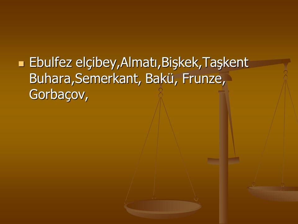 Ebulfez elçibey,Almatı,Bişkek,Taşkent Buhara,Semerkant, Bakü, Frunze, Gorbaçov,