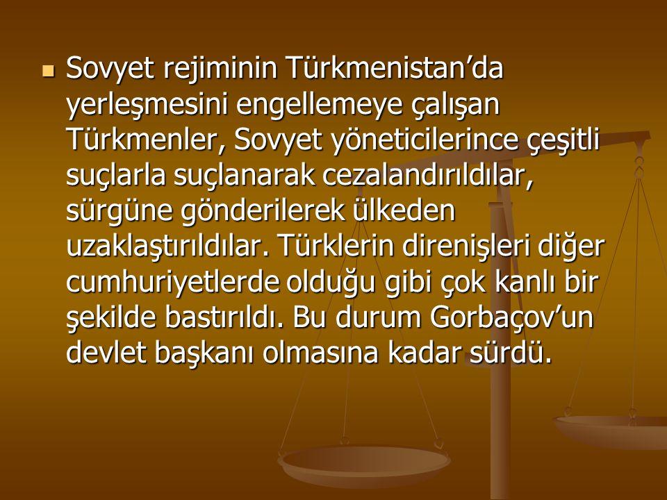 Sovyet rejiminin Türkmenistan'da yerleşmesini engellemeye çalışan Türkmenler, Sovyet yöneticilerince çeşitli suçlarla suçlanarak cezalandırıldılar, sürgüne gönderilerek ülkeden uzaklaştırıldılar.