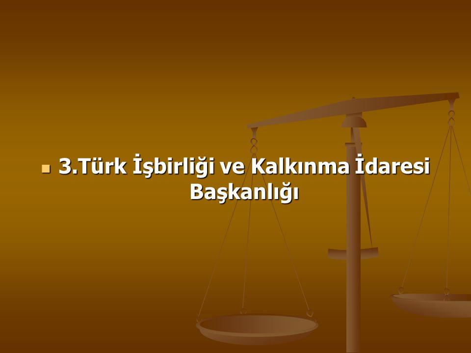 3.Türk İşbirliği ve Kalkınma İdaresi Başkanlığı
