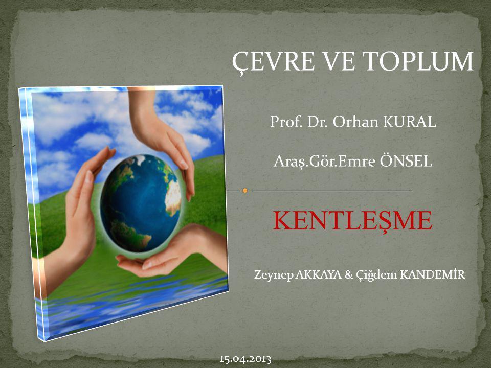 ÇEVRE VE TOPLUM KENTLEŞME Prof. Dr. Orhan KURAL Araş.Gör.Emre ÖNSEL