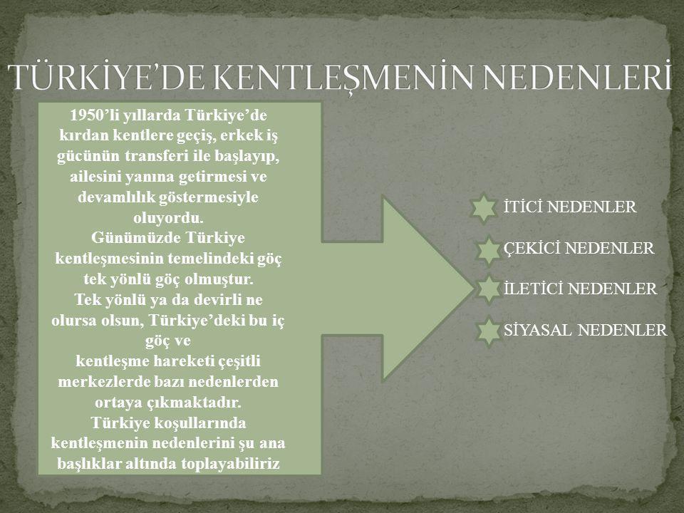TÜRKİYE'DE KENTLEŞMENİN NEDENLERİ