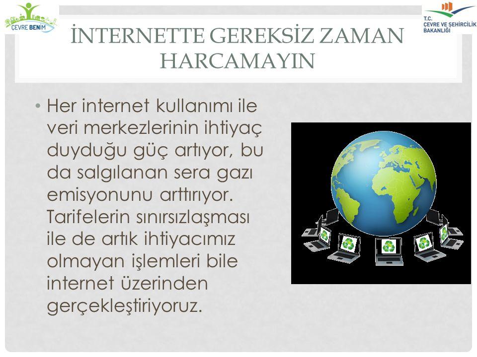 İNTERNETTE GEREKSİZ ZAMAN HARCAMAYIN