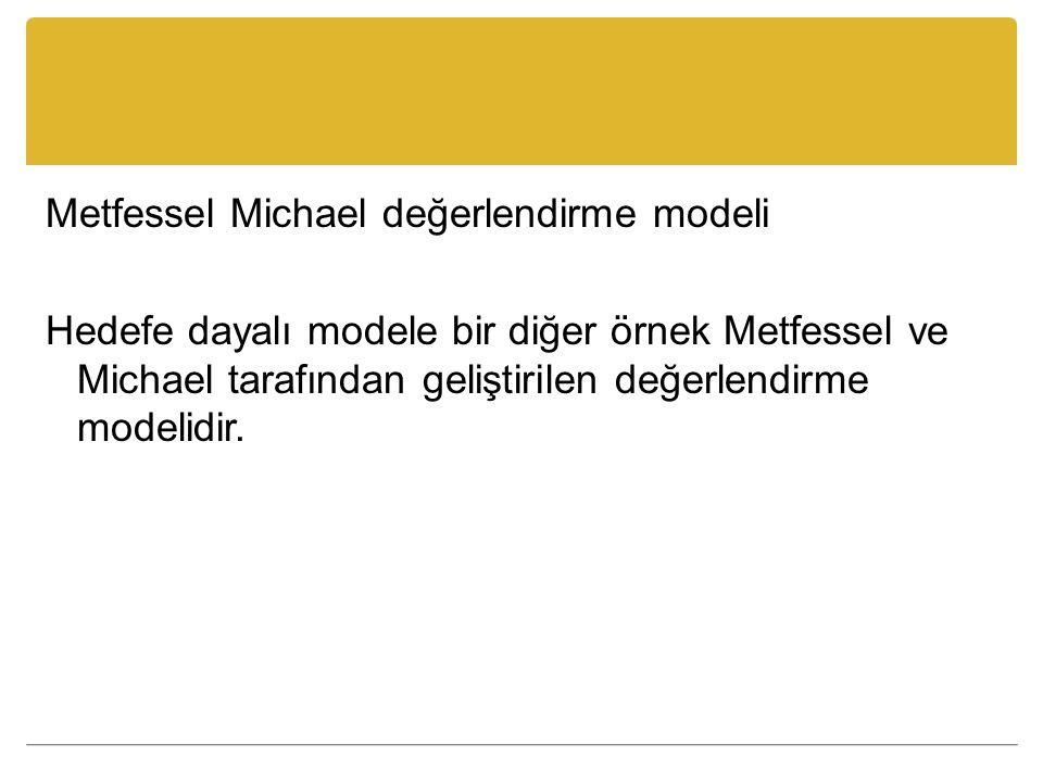 Metfessel Michael değerlendirme modeli Hedefe dayalı modele bir diğer örnek Metfessel ve Michael tarafından geliştirilen değerlendirme modelidir.