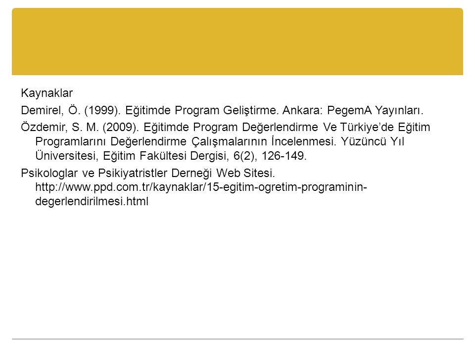 Kaynaklar Demirel, Ö. (1999). Eğitimde Program Geliştirme