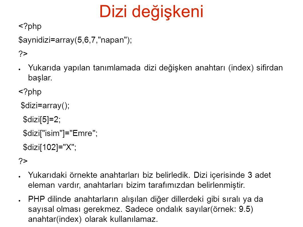 Dizi değişkeni < php $aynidizi=array(5,6,7, napan ); >