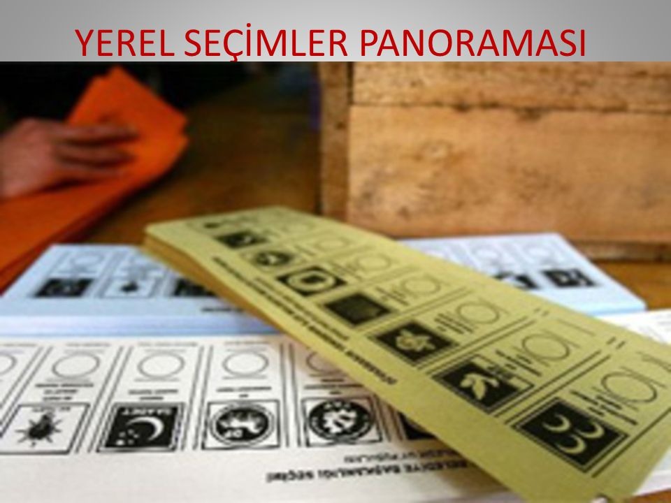YEREL SEÇİMLER PANORAMASI