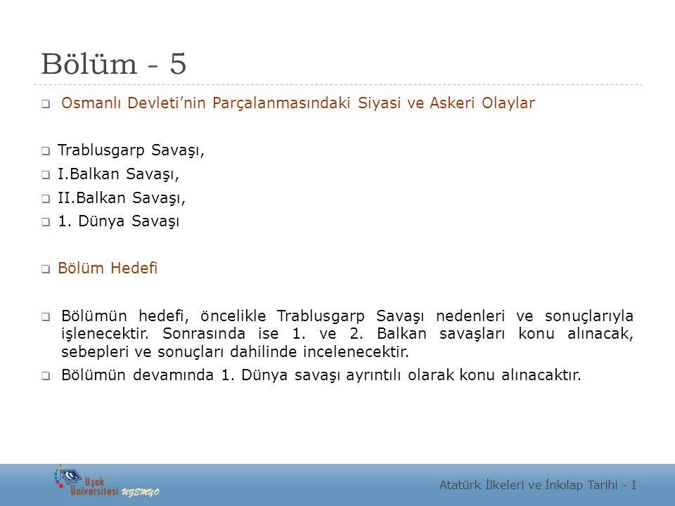 Bölüm - 5 Osmanlı Devleti'nin Parçalanmasındaki Siyasi ve Askeri Olaylar. Trablusgarp Savaşı, I.Balkan Savaşı,
