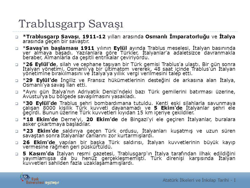 Trablusgarp Savaşı *Trablusgarp Savaşı, 1911-12 yılları arasında Osmanlı İmparatorluğu ve İtalya arasında geçen bir savaştır.