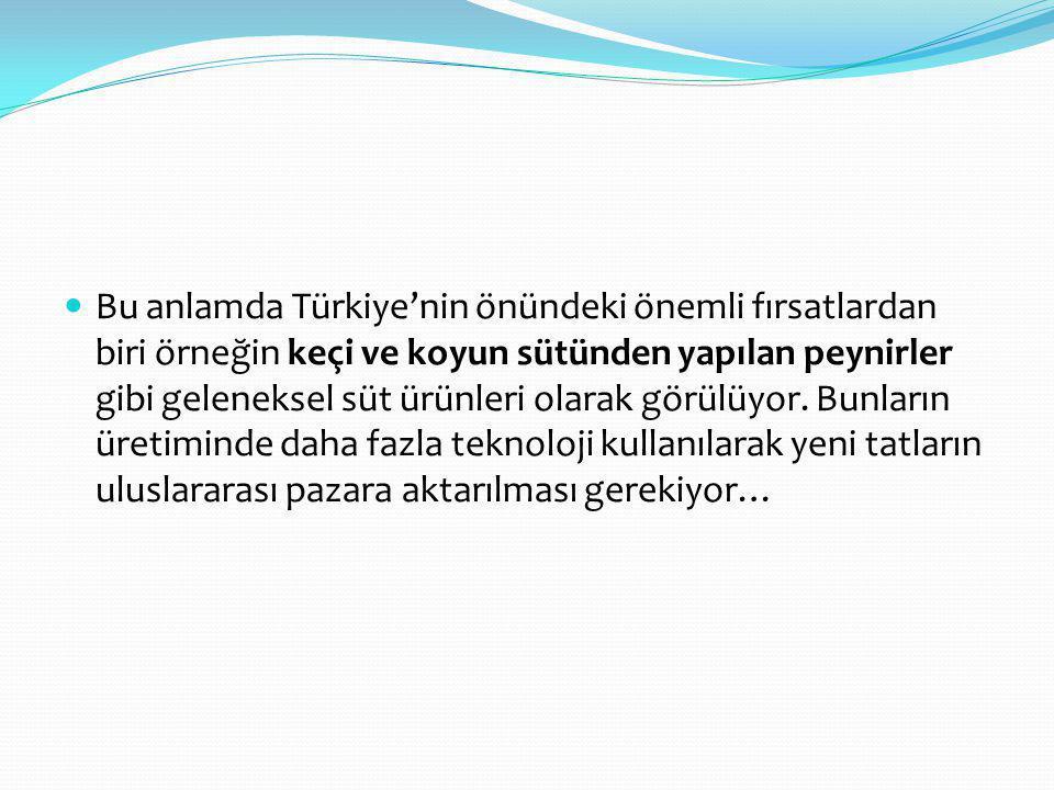 Bu anlamda Türkiye'nin önündeki önemli fırsatlardan biri örneğin keçi ve koyun sütünden yapılan peynirler gibi geleneksel süt ürünleri olarak görülüyor.