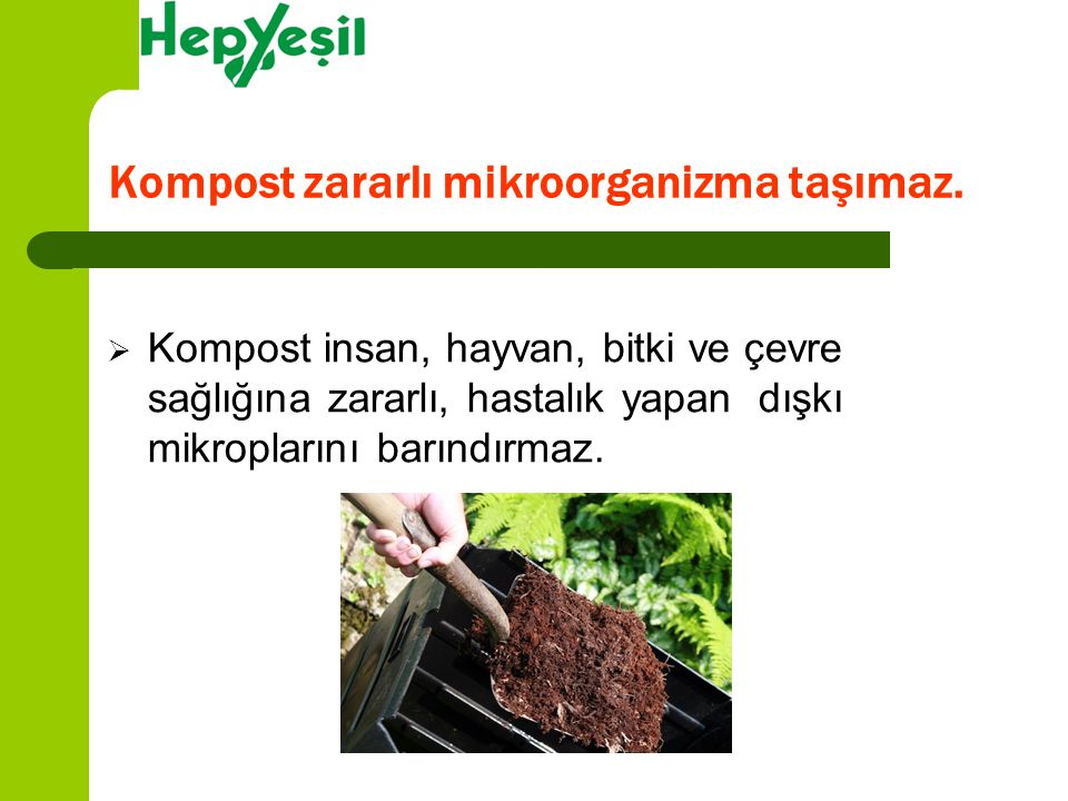 Kompost zararlı mikroorganizma taşımaz.