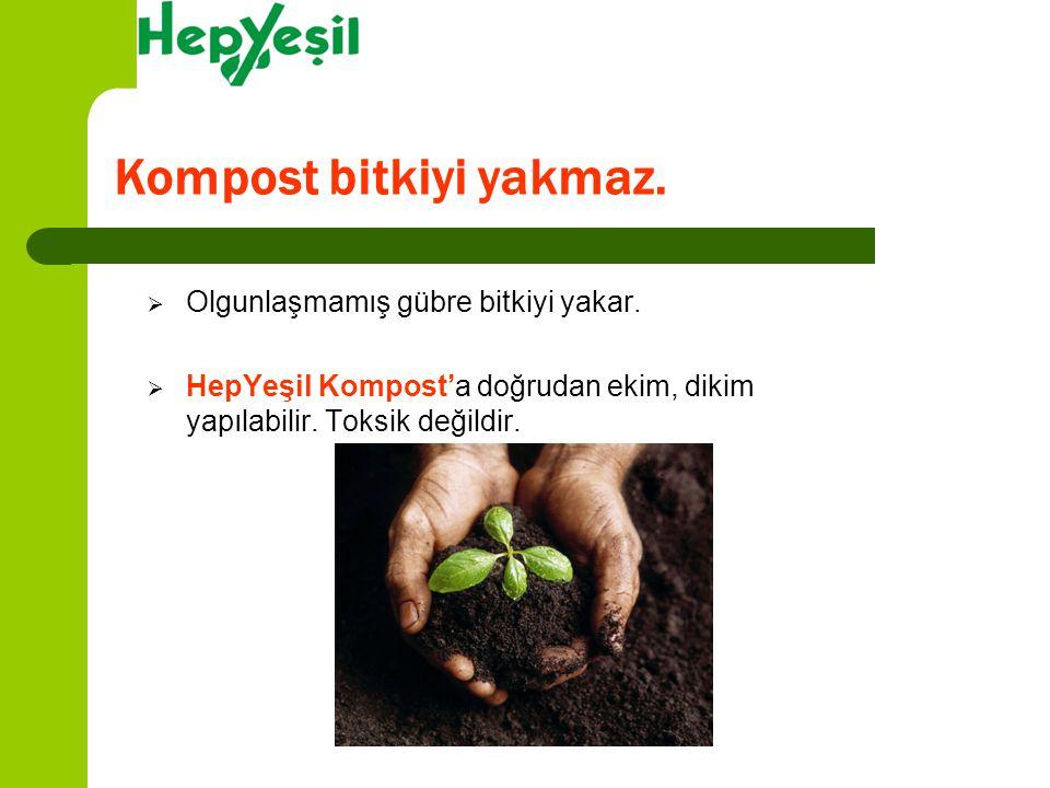 Kompost bitkiyi yakmaz.