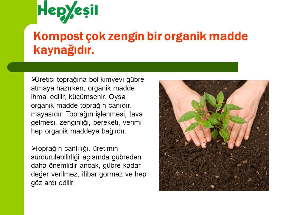 Kompost çok zengin bir organik madde kaynağıdır.