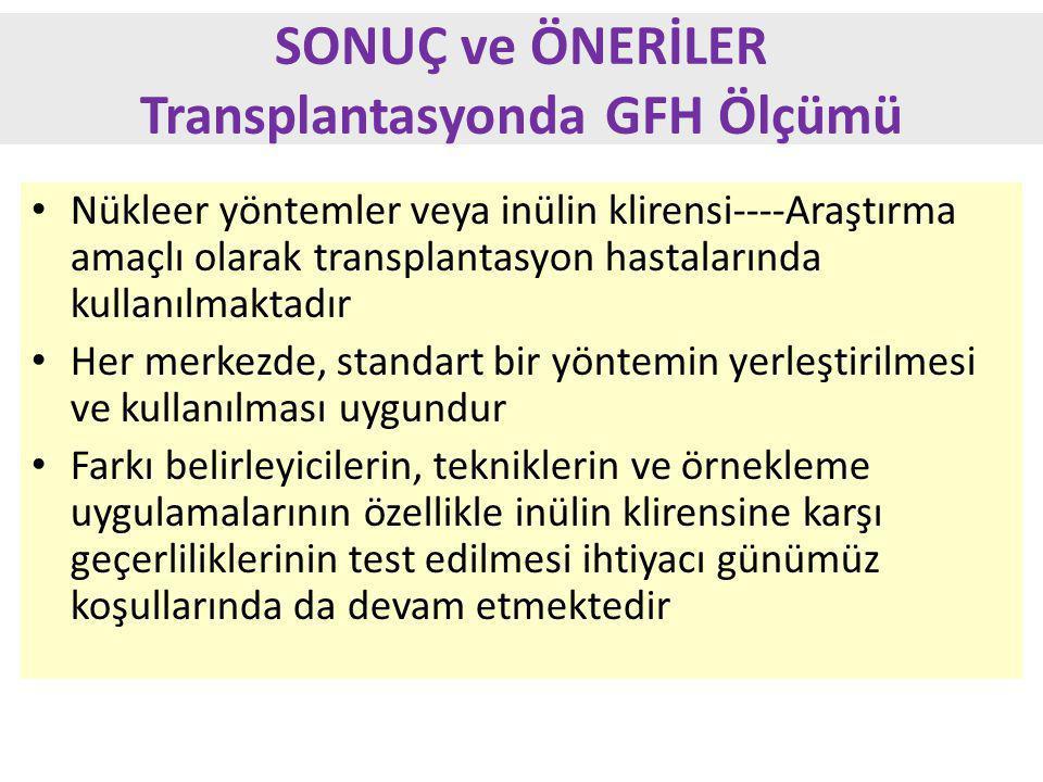 SONUÇ ve ÖNERİLER Transplantasyonda GFH Ölçümü