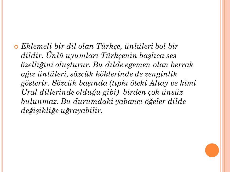 Eklemeli bir dil olan Türkçe, ünlüleri bol bir dildir
