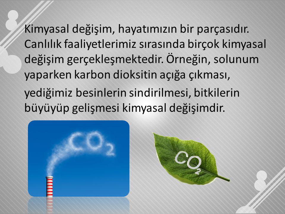 Kimyasal değişim, hayatımızın bir parçasıdır