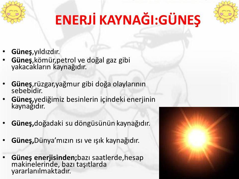 ENERJİ KAYNAĞI:GÜNEŞ Güneş,yıldızdır.