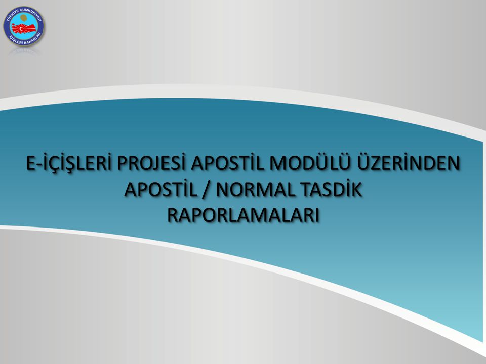 E-İÇİŞLERİ PROJESİ APOSTİL MODÜLÜ ÜZERİNDEN APOSTİL / NORMAL TASDİK