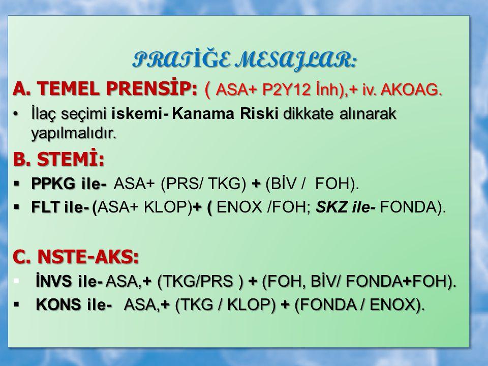 PRATİĞE MESAJLAR: A. TEMEL PRENSİP: ( ASA+ P2Y12 İnh),+ iv. AKOAG.