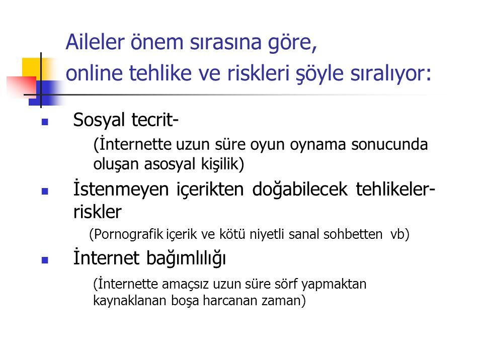 Aileler önem sırasına göre, online tehlike ve riskleri şöyle sıralıyor: