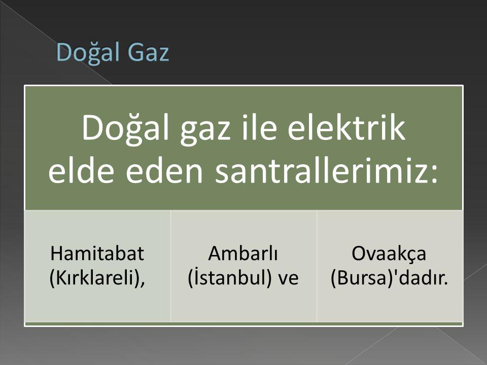 Doğal gaz ile elektrik elde eden santrallerimiz: