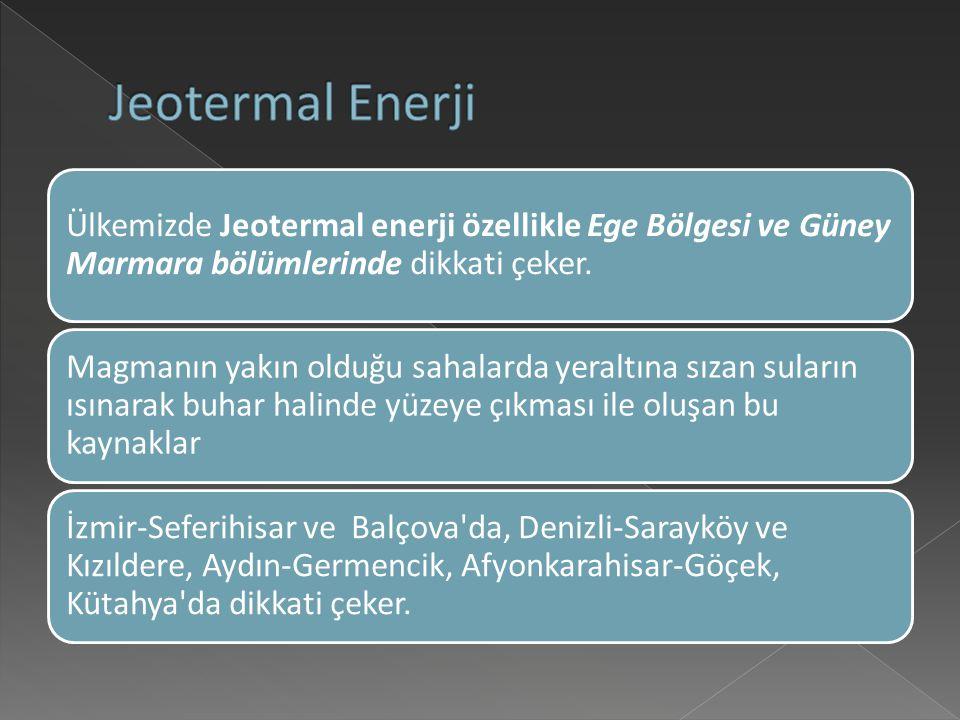Jeotermal Enerji Ülkemizde Jeotermal enerji özellikle Ege Bölgesi ve Güney Marmara bölümlerinde dikkati çeker.