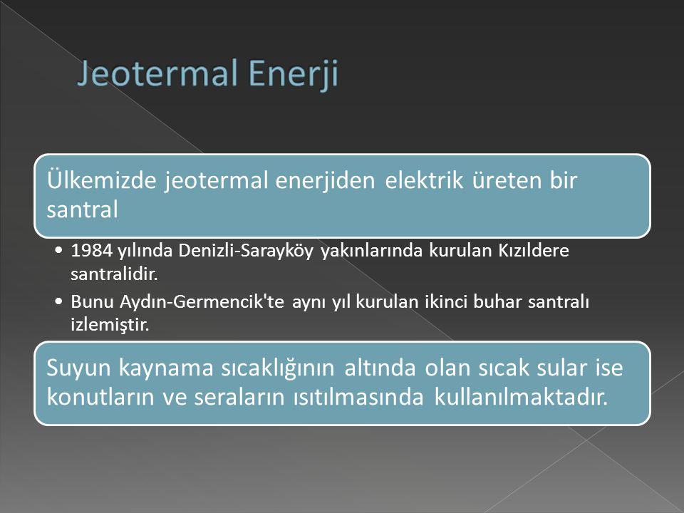 Jeotermal Enerji Ülkemizde jeotermal enerjiden elektrik üreten bir santral.