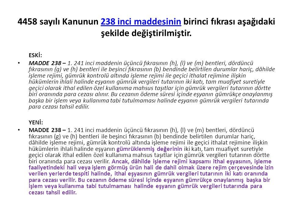 4458 sayılı Kanunun 238 inci maddesinin birinci fıkrası aşağıdaki şekilde değiştirilmiştir.