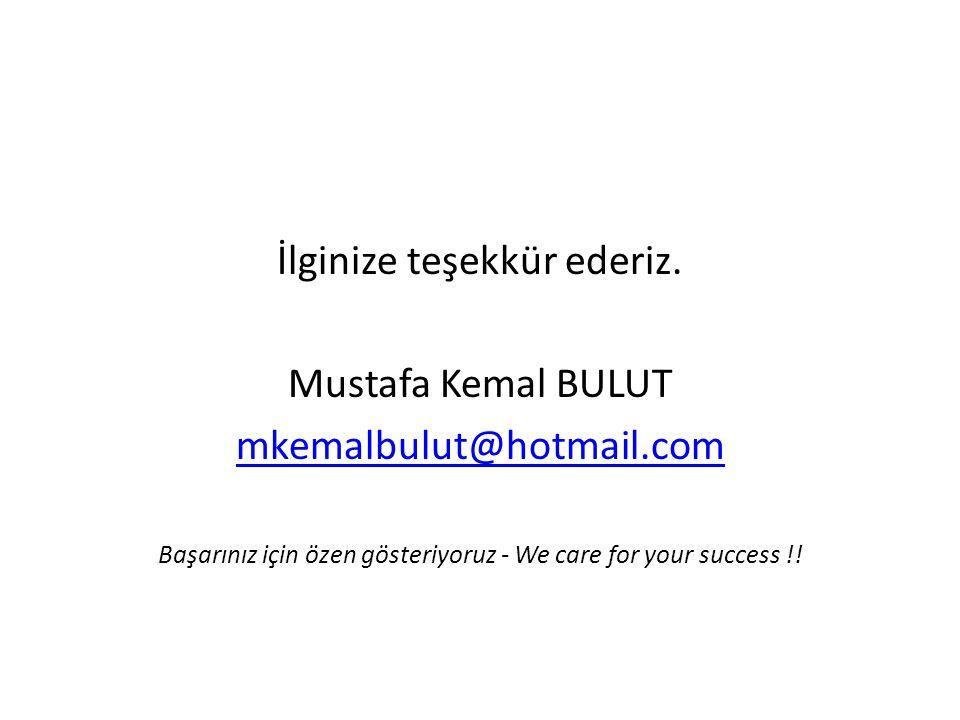 İlginize teşekkür ederiz. Mustafa Kemal BULUT mkemalbulut@hotmail.com