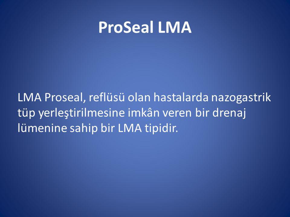 ProSeal LMA LMA Proseal, reflüsü olan hastalarda nazogastrik tüp yerleştirilmesine imkân veren bir drenaj lümenine sahip bir LMA tipidir.