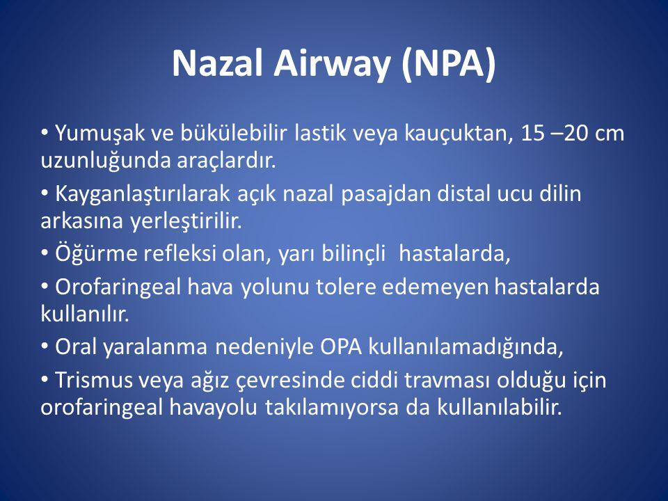 Nazal Airway (NPA) Yumuşak ve bükülebilir lastik veya kauçuktan, 15 –20 cm uzunluğunda araçlardır.